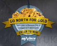 Go North for Gold!